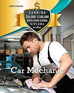 Car Mechanic (Earning $50,000 - $100,000 with a High S) by [Christie Marlowe]