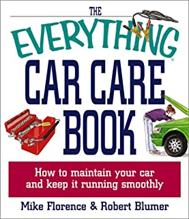 Everything Car Care: How to Maintain Your Car and Keep it Running Smoothly (Everything Series)