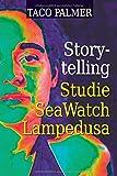Storytelling - Studie Sea-Watch Lampedusa - Analyse anhand einer wahren Geschichte: Praktischer Ratgeber Storytelling
