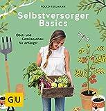 Selbstversorger Basics: Obst- und Gemüsegärtnern für Anfänger (GU Garten Extra)