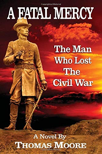 A Fatal Mercy: The Man Who Lost the Civil War