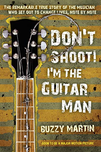 Don't Shoot! I'm the Guitar Man: The Remarkable True...