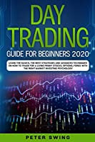 Day Trading Guide For Beginners 2020: Learn the Basics, The Best Strategies and Advanced Techniques on How To Trade For a Living Penny Stocks, Options, Forex With The Right Market Investing Psychology