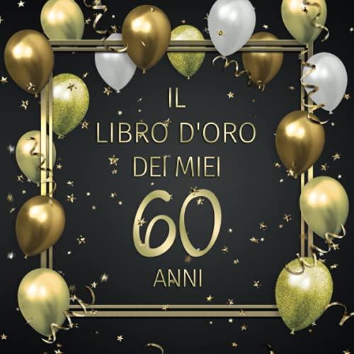 Il libro d'oro dei miei 60 anni: Un libro degli ospiti per il 60° compleanno con 100 pagine per le congratulazioni - Buon compleanno - Un bel regalo e ... per uomini e donne - Copertina: Palloncini