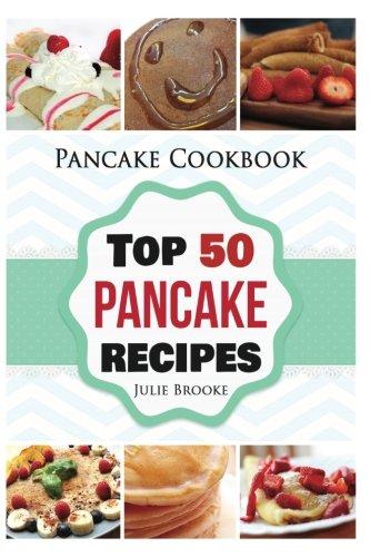 Pancake Cookbook: Top 50 Pancake Recipes (pancakes, waffles, syrup, book, breakfast) (pancakes, protein, abs, waffle, syrup, book, mix, breakfast)) (Volume 1)