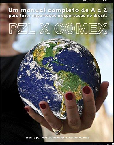 PZL X COMEX: Um Manual completo de A a Z para fazer importacao e Exportacao  no Brasil  (Manual de A a Z Livro 1) (Portuguese Edition)