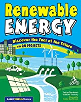 Renewable Energy: Discover the Fuel of the Future With 20 Projects (Build It Yourself)