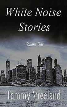 White Noise Stories - Volume One by [Tammy Vreeland]