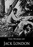 The Complete Works of Jack London: The Call of the Wild, The Sea-Wolf, The Game, White Fang, The Iron Heel, South Sea Tales, Son of the Wolf and More (With Active Table of Contents) (English Edition)