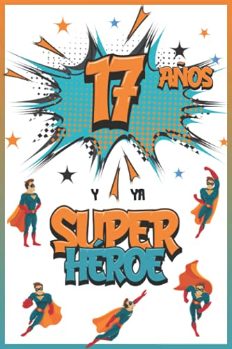 17 años y ya Superhéroe: Diario para Niño de 17 años, Cuaderno de Notas y Dibujo, Idea de Regalo de Cumpleaños para un Niño de 17 años para Escribir y Dibujar