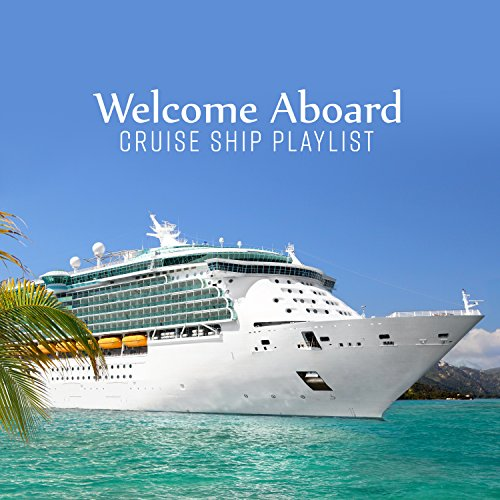 Welcome Aboard - Cruise Ship Playlist – Background Music for Dining Room, Tea Time, Pool Deck, Wine Bar