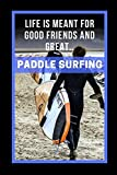 Life Is Meant For Good Friends And Great Paddle Surfing: Novelty...