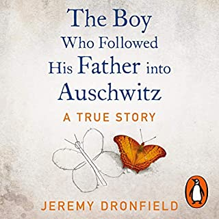 The Boy Who Followed His Father into Auschwitz                   By:                                                                                                                                 Jeremy Dronfield                               Narrated by:                                                                                                                                 John Sackville                      Length: 11 hrs and 49 mins     116 ratings     Overall 4.9