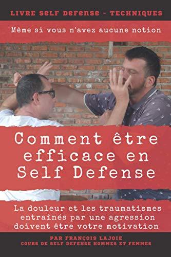 Comment être efficace en Self Défense: Même si vous n'avez aucune notion (French Edition)