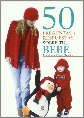 50 Preguntas y Respuestas sobre tu Bebé (Cuidados del Bebé)