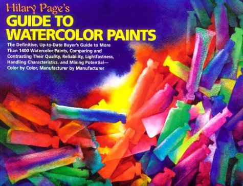 Hilary Page's Guide to Watercolor Paints: A Completely Up-to-Date Guide to More than 1000...