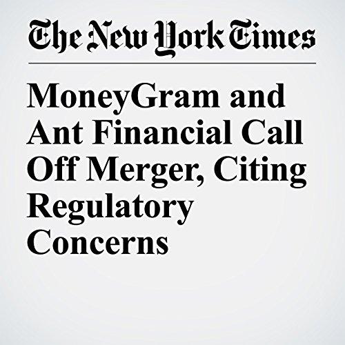 MoneyGram and Ant Financial Call Off Merger, Citing Regulatory Concerns copertina