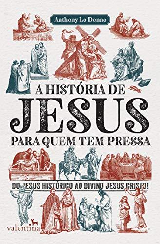 A história de Jesus para quem tem pressa: Do Jesus histórico ao divino Jesus Cristo! (Série Para quem Tem Pressa) (Portuguese Edition)