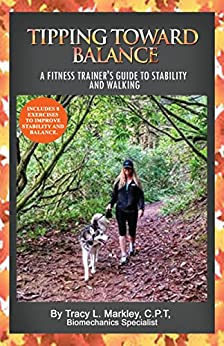 Tipping Toward Balance: A Fitness Trainer's Guide To Stability and Walking by [Tracy Markley, Greg Justice]
