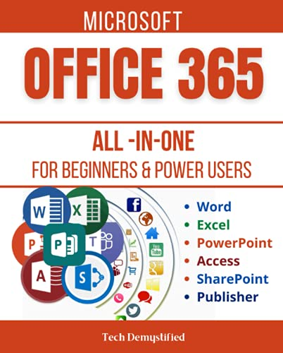 MICROSOFT OFFICE 365 ALL-IN-ONE FOR BEGINNERS & POWER USERS: The Concise Microsoft Office 365 A-Z Mastery Guide for All Users (Word, Excel, PowerPoint, Access, SharePoint, & Publisher)