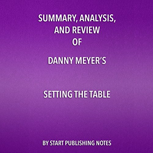 Summary, Analysis, and Review of Danny Meyer's Setting the Table     The Transforming Power of Hospitality in Business              By:                                                                                                                                 Start Publishing Notes                               Narrated by:                                                                                                                                 Michael Gilboe                      Length: 24 mins     Not rated yet     Overall 0.0