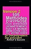 105 Méthodes D'Hypnose Pour Hypnotiser(Honnêtement) Tout Le Monde,Même votre chat ou votre chien - Livre d'hypnose pour hypnotiser et atteindre des objectifs