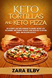 Keto Tortillas and Keto Pizza: The Ultimate Low Carb Cookbook to Enhance Weight Loss, Fat Burning, and Promote Healthy Living with Easy to Follow, Quick, and Delicious Recipes!