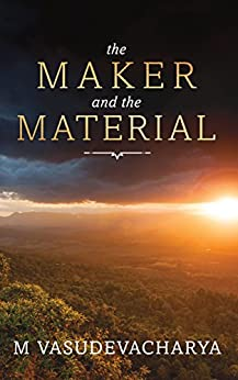 [M Vasudevacharya]のThe Maker and the Material: God and the Material Cause (English Edition)