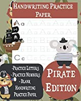 Handwriting Practice Paper: Pirate Edition ABC Kids, Trace Letter, Trade Numbers, Blank Notebook Dotted Lined Sheets for K-3 Students, 100 Pages (K-3 Handwriting)