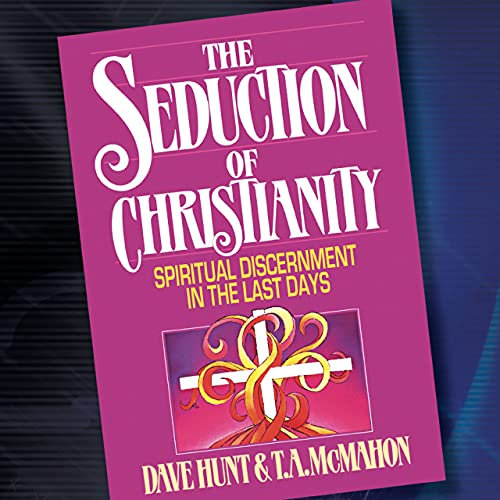The Seduction of Christianity Audio Book Podcast By Dave Hunt & T.A McMahon cover art