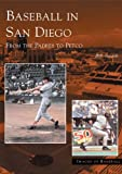 Baseball in San Diego: From the Padres to Petco (Images of Baseball)
