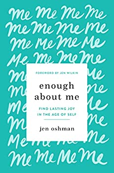 Enough about Me  Find Lasting Joy in the Age of Self