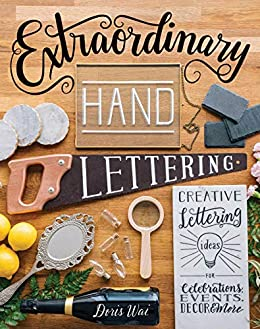 Extraordinary Hand Lettering: Creative Lettering Ideas for Celebrations, Events, Decor, & More by [Doris Wai]