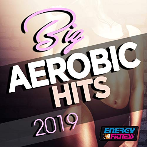 Big Aerobic Hits 2019 (15 Tracks Non-Stop Mixed Compilation for Fitness & Workout - 135 Bpm / 32 Count)