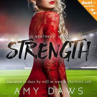 Strength                   By:                                                                                                                                 Amy Daws                               Narrated by:                                                                                                                                 Charlotte Cole,                                                                                        Will M. Watt                      Length: 11 hrs and 33 mins     227 ratings     Overall 4.7