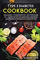 Type 2 Diabetes Cookbook: MEGA BUNDLE - 3 Manuscripts in 1 - 120+ Type 2 Diabetes - friendly recipes including Pizza, Side dishes, and casserroles for a delicious and tasty diet