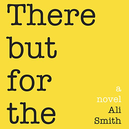 There but for the                   By:                                                                                                                                 Ali Smith                               Narrated by:                                                                                                                                 Anne Flosnik                      Length: 7 hrs and 39 mins     42 ratings     Overall 2.8