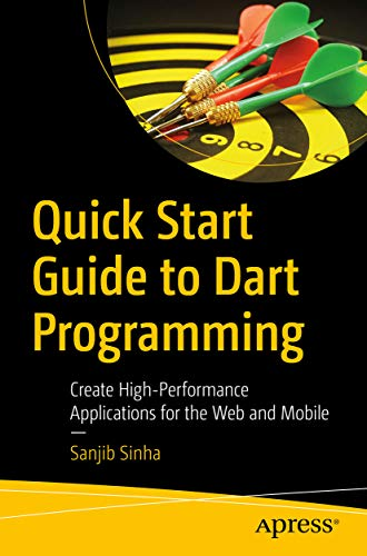 Quick Start Guide to Dart Programming: Create High-Performance Applications for the Web and Mobile (English Edition)