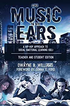 Like Music to My Ears, Teacher and Student Edition: A Hip-Hop Approach to Social Emotional Learning (English Edition) par [Dwayne Williams]