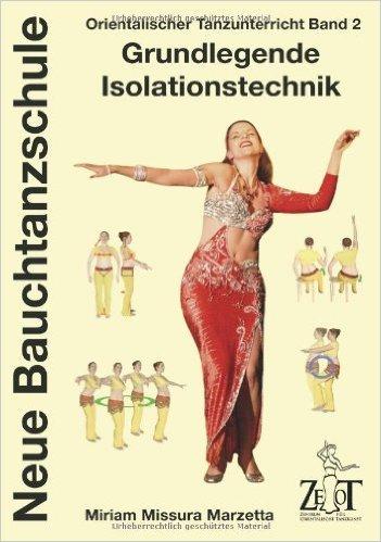 Neue Bauchtanzschule: Orientalischer Tanzunterricht, 2: Grundlegende Isolationstechnik ( Dezember 2011 )