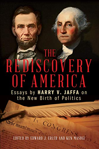 The Rediscovery of America: Essays by Harry V. Jaffa on the New Birth of Politics (Claremont Institute Series on Statesmanship and Political Ph)