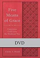 Five Means of Grace: Experience God's Love the Wesleyan Way [DVD]