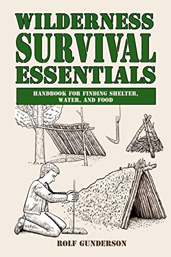 Wilderness Survival Essentials: Handbook for Finding Shelter, Water and Food by [Rolf Gunderson]