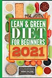 Lean & green diet for beginners 2021: Delicious and Easy To Make Recipes for losing weight and getting in shape. Start to burn fat and improve your health now with this complete meal plan