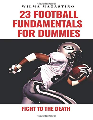 23 Football Fundamentals for Dummies: Fight to the Death