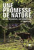 Une promesse de nature. Du zoo au bioparc, une révolution (ENVIRONEMENT) (French Edition)