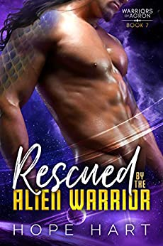 Rescued by the Alien Warrior: A Sci Fi Alien Romance (Warriors of Agron Book 7) by [Hope Hart]