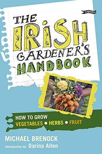 The Irish Gardener's Handbook: How to grow vegetables, herbs, fruit