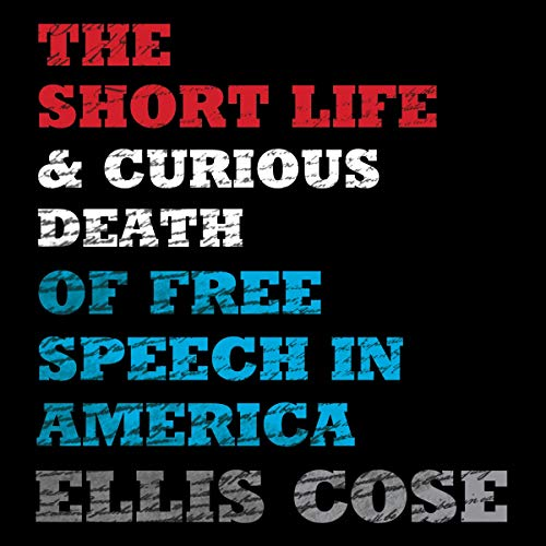 The Short Life and Curious Death of Free Speech in America cover art