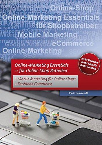 Online Marketing – Essentials für Online Shop Betreiber.: Für Online-Shop Betreiber mit Mobile Marketing und Facebook Marketing